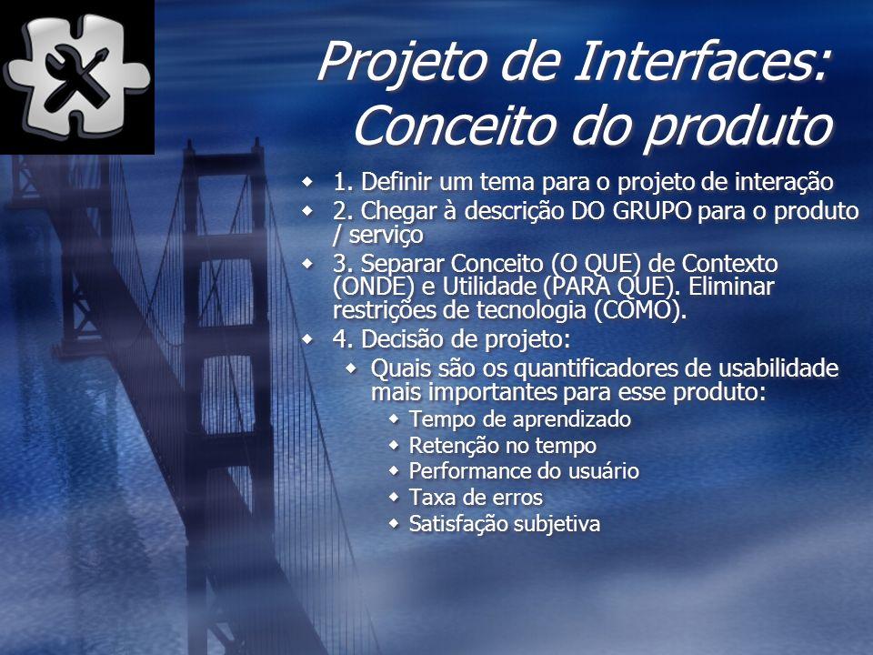 Projeto de Interfaces: Conceito do produto 1. Definir um tema para o projeto de interação 2. Chegar à descrição DO GRUPO para o produto / serviço 3. S
