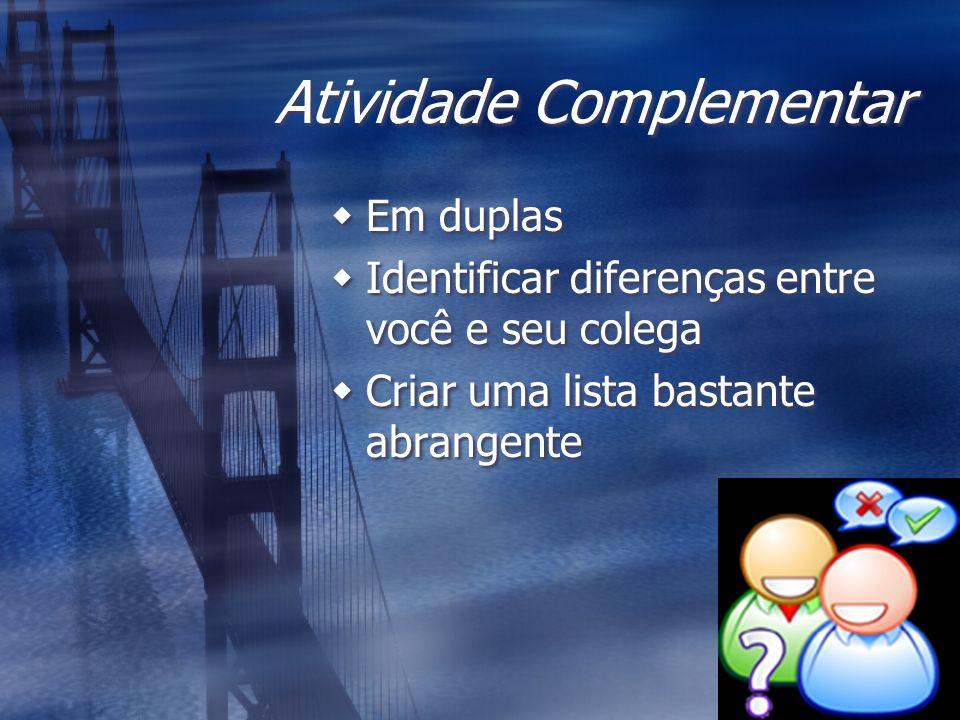 Atividade Complementar Em duplas Identificar diferenças entre você e seu colega Criar uma lista bastante abrangente Em duplas Identificar diferenças e