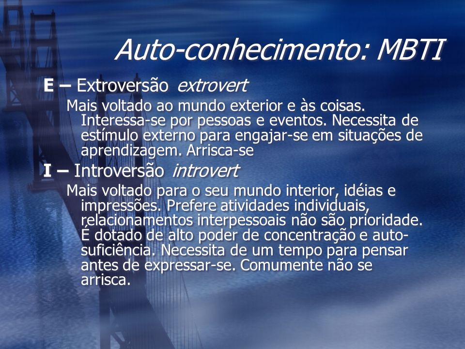 Auto-conhecimento: MBTI E – Extroversão extrovert Mais voltado ao mundo exterior e às coisas. Interessa-se por pessoas e eventos. Necessita de estímul