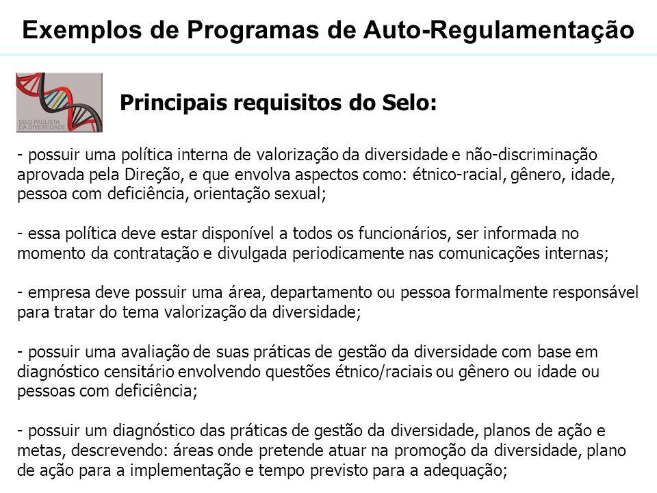 Exemplos de Programas de Auto-Regulamentação Principais requisitos do Selo: - possuir uma política interna de valorização da diversidade e não-discrim