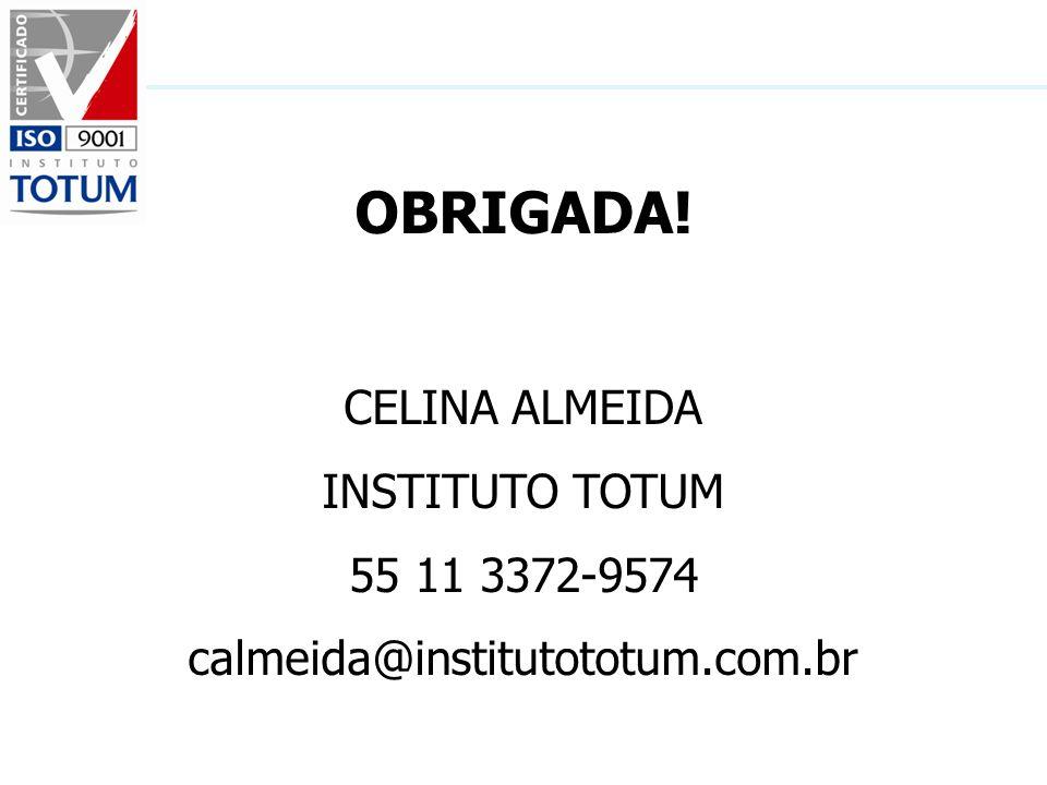 OBRIGADA! CELINA ALMEIDA INSTITUTO TOTUM 55 11 3372-9574 calmeida@institutototum.com.br