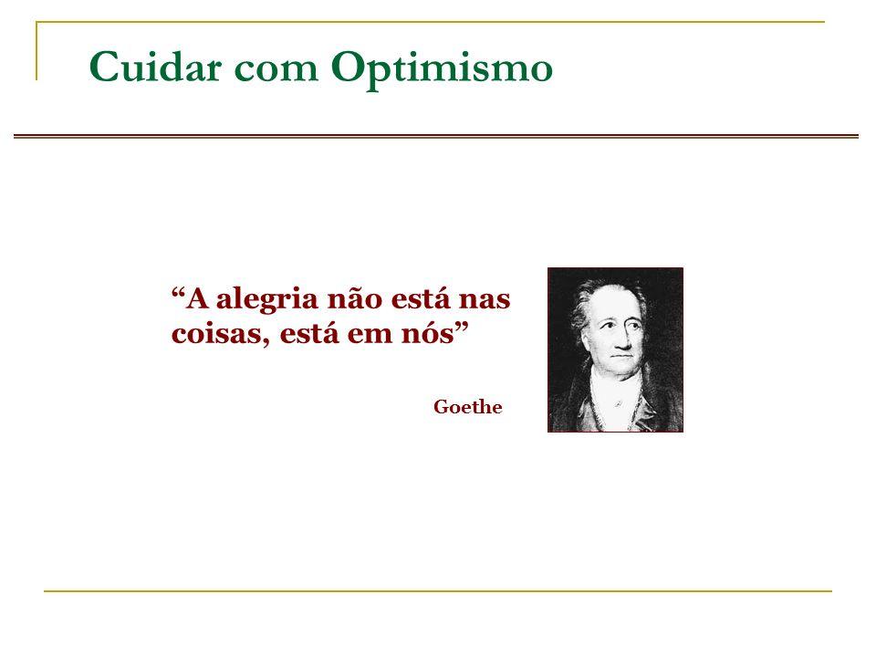 A alegria não está nas coisas, está em nós Goethe Cuidar com Optimismo