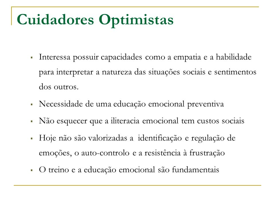 Cuidadores Optimistas Interessa possuir capacidades como a empatia e a habilidade para interpretar a natureza das situações sociais e sentimentos dos outros.