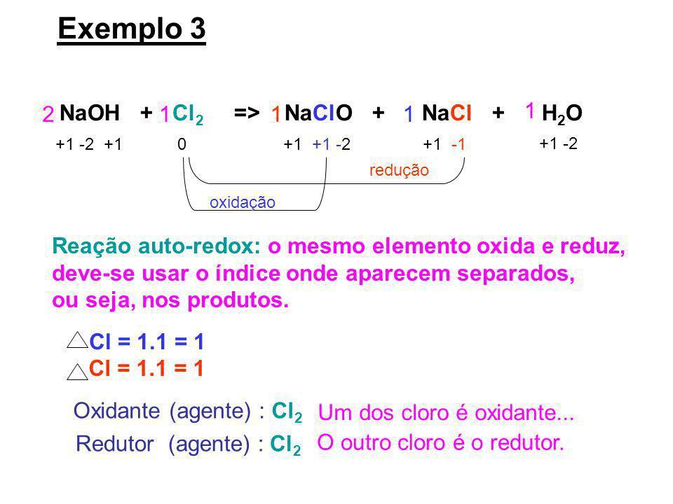 Exemplo 3 NaOH + Cl 2 => NaClO + NaCl + H 2 O +1 -2 +10+1 +1 -2+1 -1 +1 -2 redução oxidação Cl = 1.1 = 1 Reação auto-redox: o mesmo elemento oxida e r
