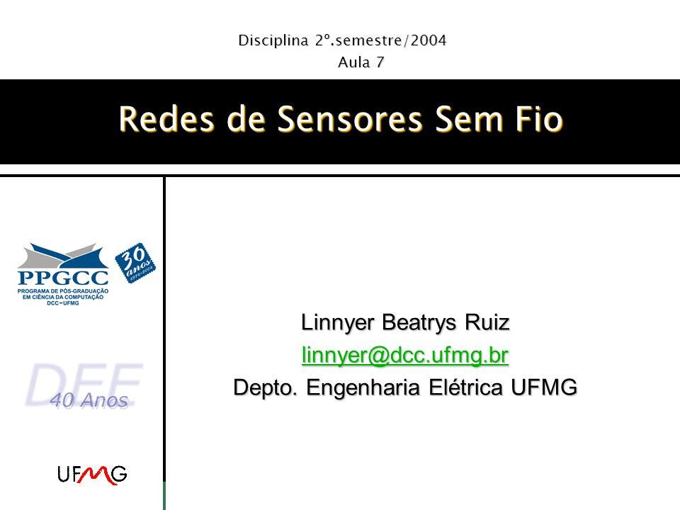 Linnyer Beatrys Ruiz linnyer@dcc.ufmg.br Depto. Engenharia Elétrica UFMG Disciplina 2º.semestre/2004 Aula 7 Redes de Sensores Sem Fio