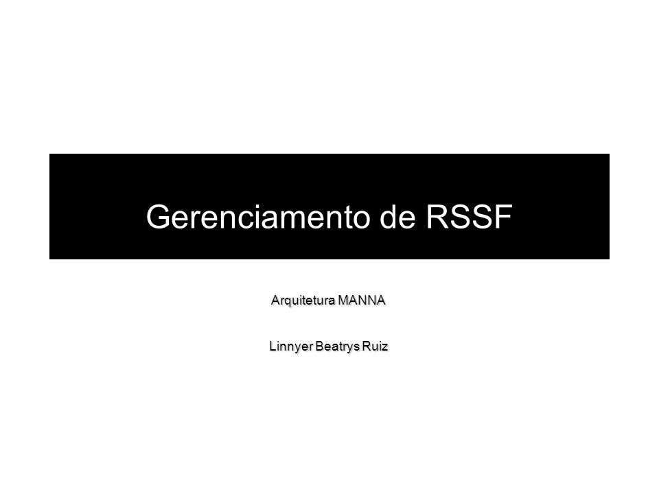 Arquitetura MANNA MANNA prevê dois tipos de estratégias de gerenciamento: Estratégia Centralizada Estratégia Não Centralizada RSSF Auto-gerenciada auto-configuração, auto-organização, dentre outros GA GG