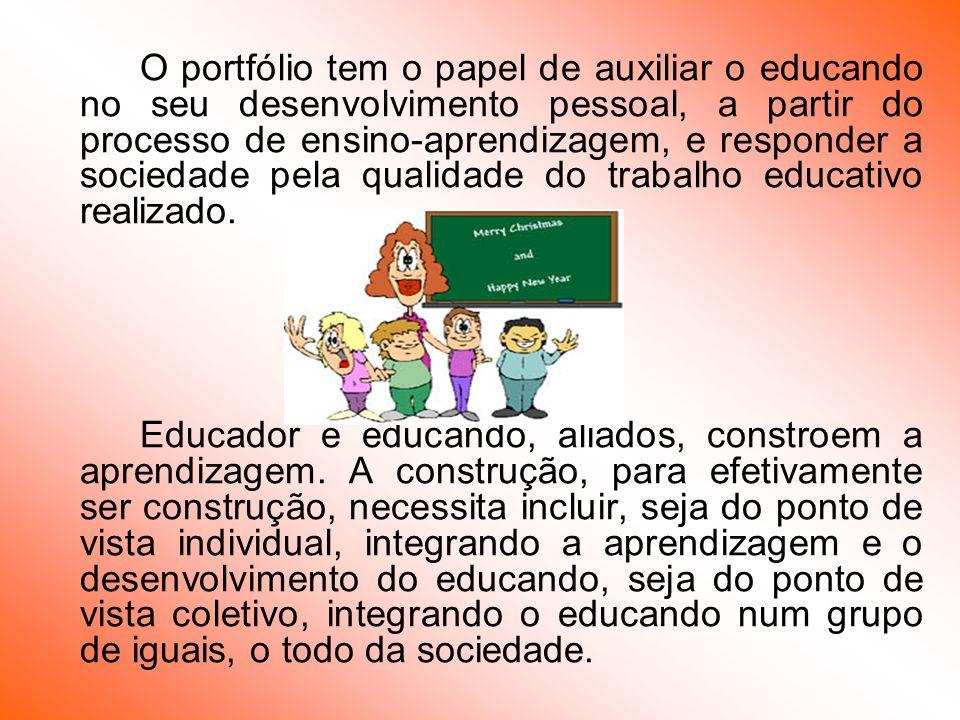 O portfólio tem o papel de auxiliar o educando no seu desenvolvimento pessoal, a partir do processo de ensino-aprendizagem, e responder a sociedade pe