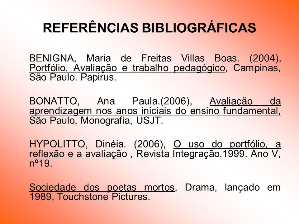 REFERÊNCIAS BIBLIOGRÁFICAS BENIGNA, Maria de Freitas Villas Boas. (2004), Portfólio, Avaliação e trabalho pedagógico, Campinas, São Paulo. Papirus. BO