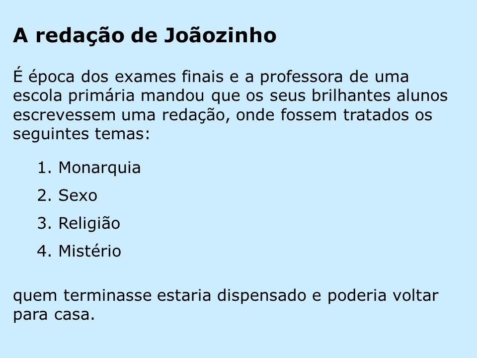 A redação de Joãozinho É época dos exames finais e a professora de uma escola primária mandou que os seus brilhantes alunos escrevessem uma redação, o