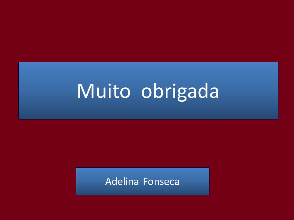 Muito obrigada Adelina Fonseca