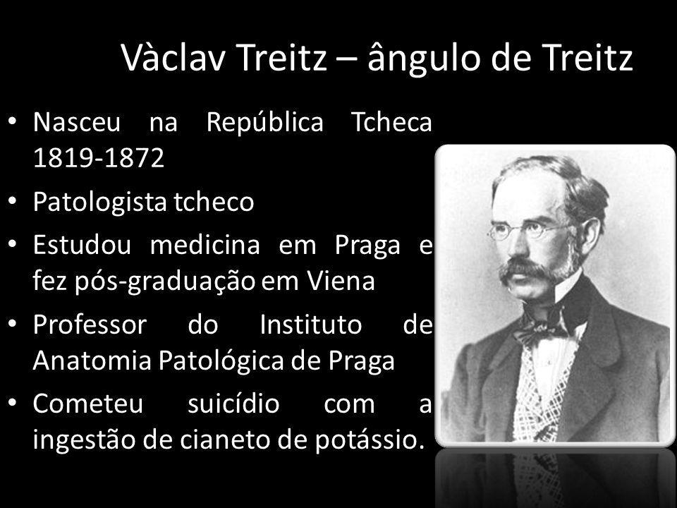 Vàclav Treitz – ângulo de Treitz Nasceu na República Tcheca 1819-1872 Patologista tcheco Estudou medicina em Praga e fez pós-graduação em Viena Profes