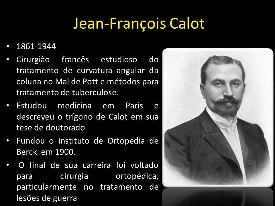Jean-François Calot 1861-1944 Cirurgião francês estudioso do tratamento de curvatura angular da coluna no Mal de Pott e métodos para tratamento de tub