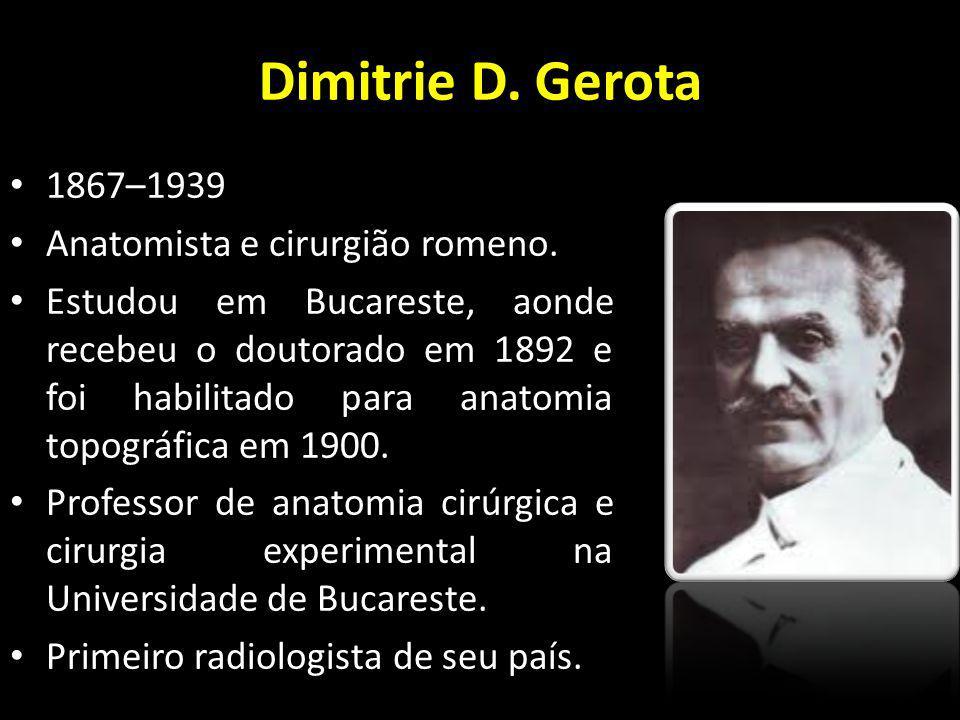 Dimitrie D. Gerota 1867–1939 Anatomista e cirurgião romeno. Estudou em Bucareste, aonde recebeu o doutorado em 1892 e foi habilitado para anatomia top