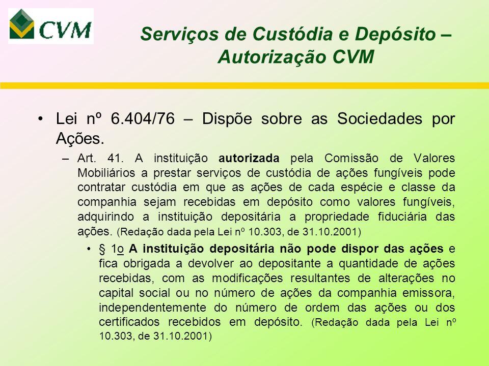 Serviços de Custódia e Depósito – Autorização CVM Lei nº 6.404/76 – Dispõe sobre as Sociedades por Ações.