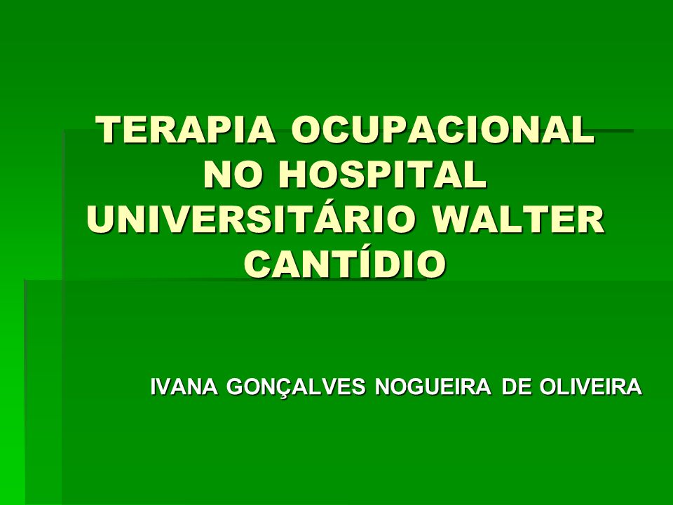 TERAPIA OCUPACIONAL NO HOSPITAL UNIVERSITÁRIO WALTER CANTÍDIO IVANA GONÇALVES NOGUEIRA DE OLIVEIRA
