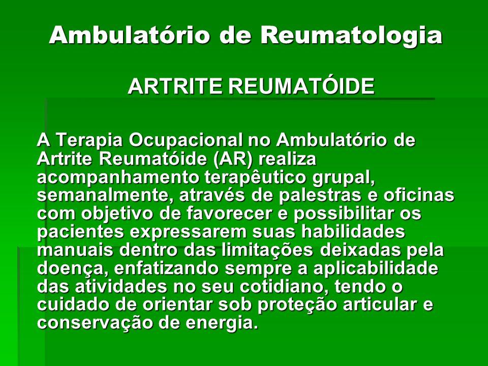 ARTRITE REUMATÓIDE A Terapia Ocupacional no Ambulatório de Artrite Reumatóide (AR) realiza acompanhamento terapêutico grupal, semanalmente, através de