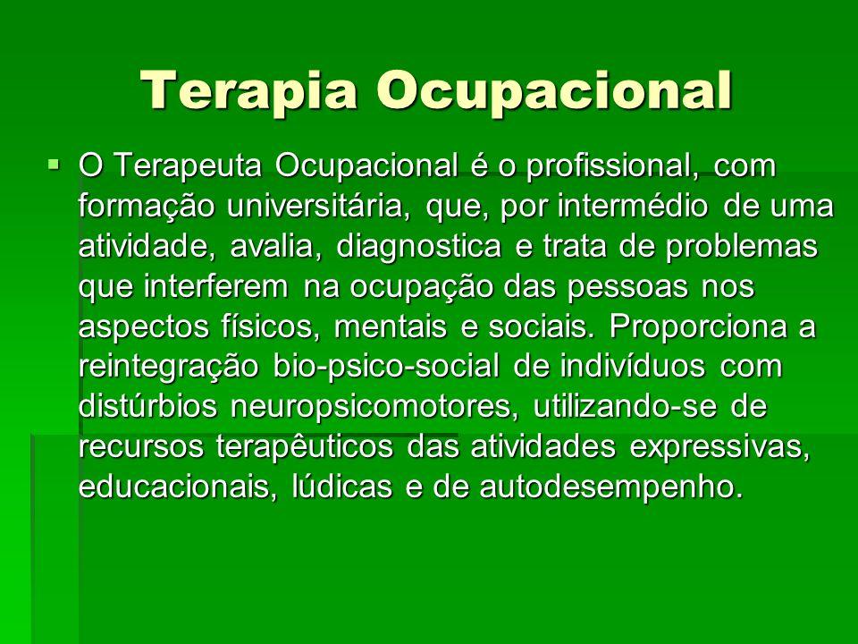 Terapia Ocupacional O Terapeuta Ocupacional é o profissional, com formação universitária, que, por intermédio de uma atividade, avalia, diagnostica e trata de problemas que interferem na ocupação das pessoas nos aspectos físicos, mentais e sociais.