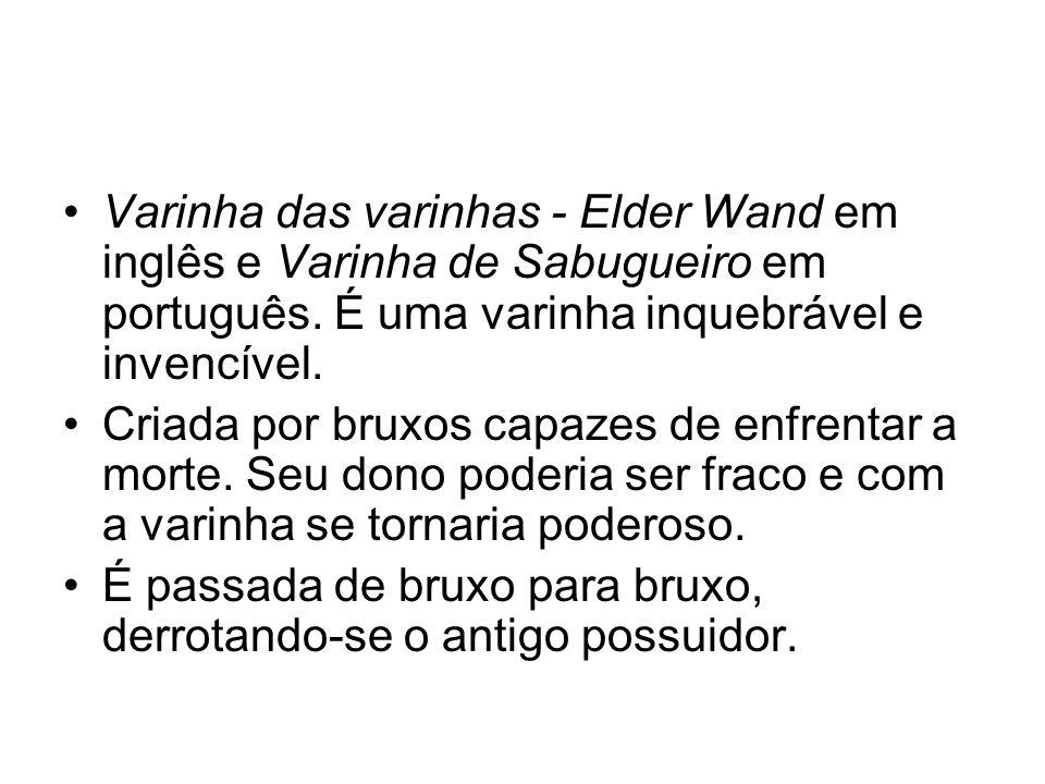 Varinha das varinhas - Elder Wand em inglês e Varinha de Sabugueiro em português. É uma varinha inquebrável e invencível. Criada por bruxos capazes de