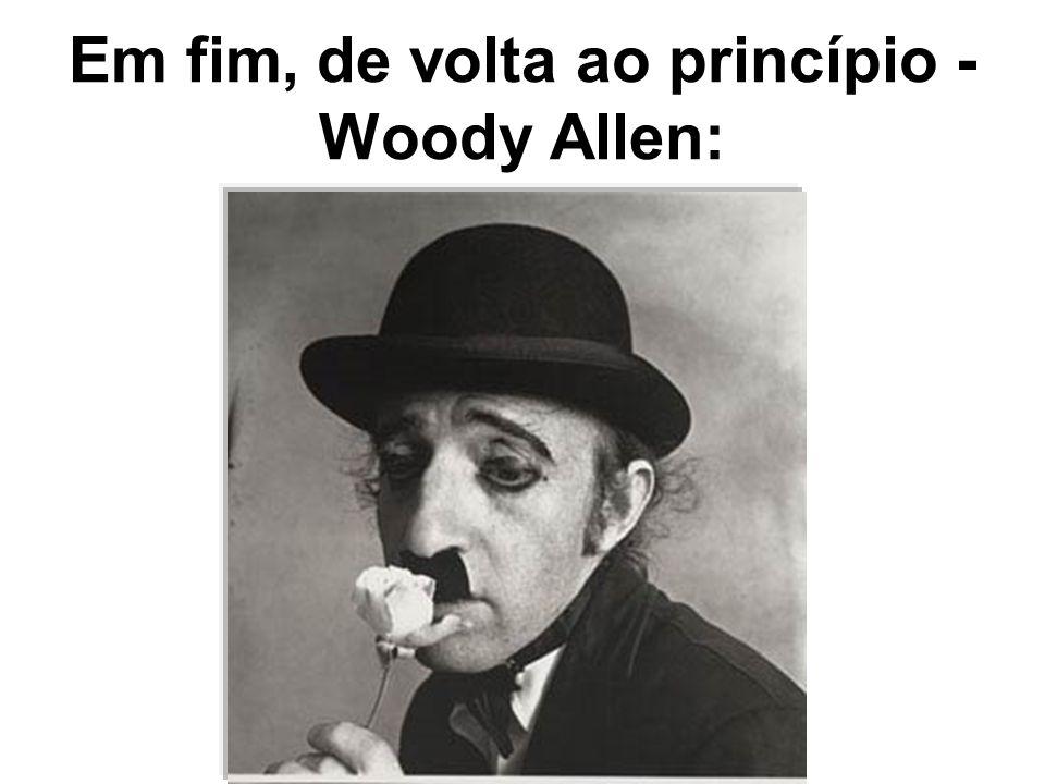 Em fim, de volta ao princípio - Woody Allen: