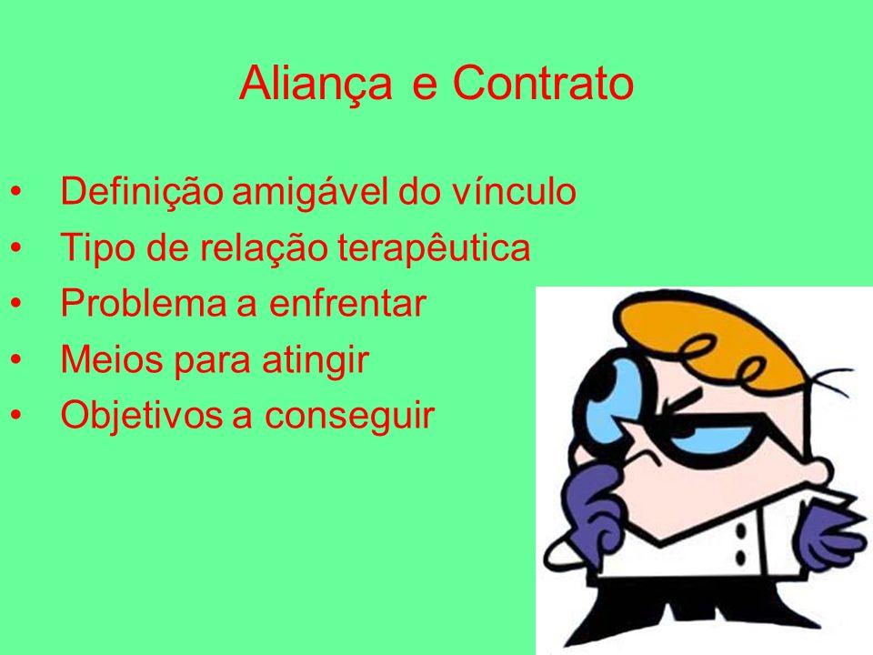 Aliança e Contrato Definição amigável do vínculo Tipo de relação terapêutica Problema a enfrentar Meios para atingir Objetivos a conseguir