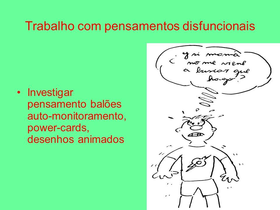 Trabalho com pensamentos disfuncionais Investigar pensamento balões auto-monitoramento, power-cards, desenhos animados