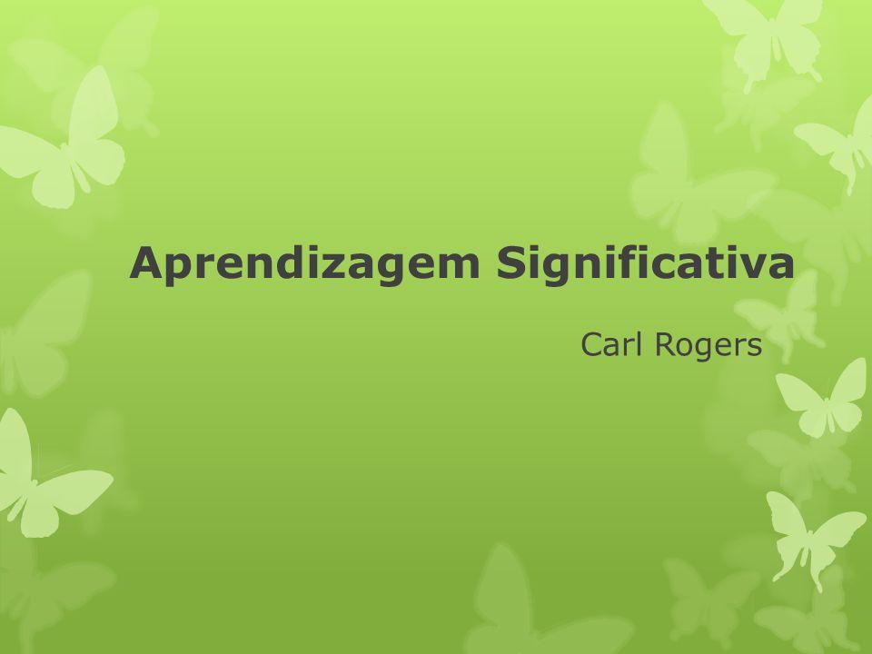 Aprendizagem Significativa Carl Rogers