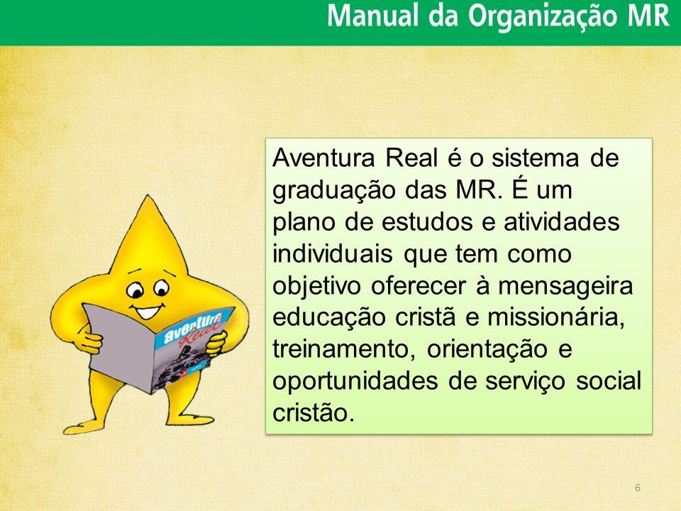 6 Aventura Real é o sistema de graduação das MR. É um plano de estudos e atividades individuais que tem como objetivo oferecer à mensageira educação c