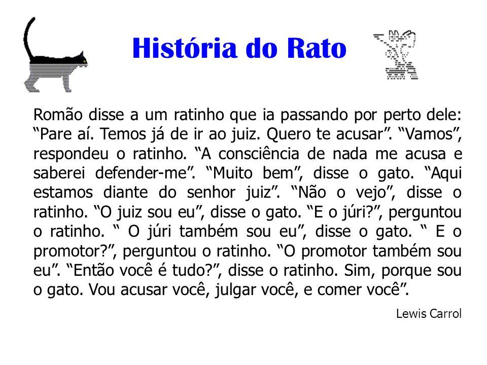 História do Rato Romão disse a um ratinho que ia passando por perto dele: Pare aí. Temos já de ir ao juiz. Quero te acusar. Vamos, respondeu o ratinho
