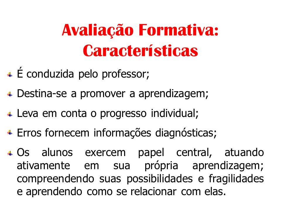 Avaliação Formativa: Características É conduzida pelo professor; Destina-se a promover a aprendizagem; Leva em conta o progresso individual; Erros for