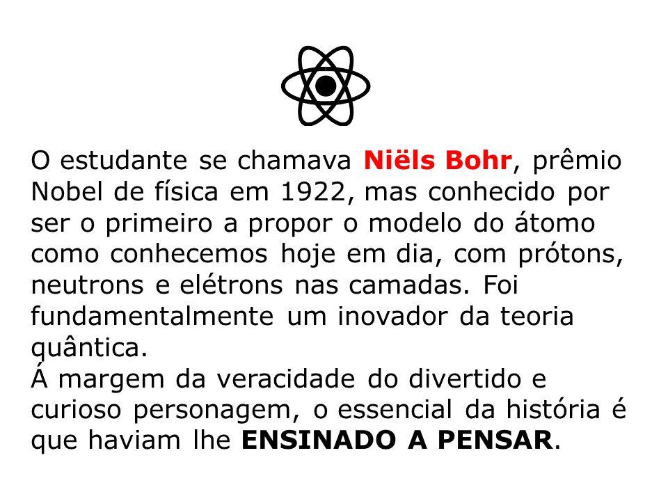 O estudante se chamava Niëls Bohr, prêmio Nobel de física em 1922, mas conhecido por ser o primeiro a propor o modelo do átomo como conhecemos hoje em
