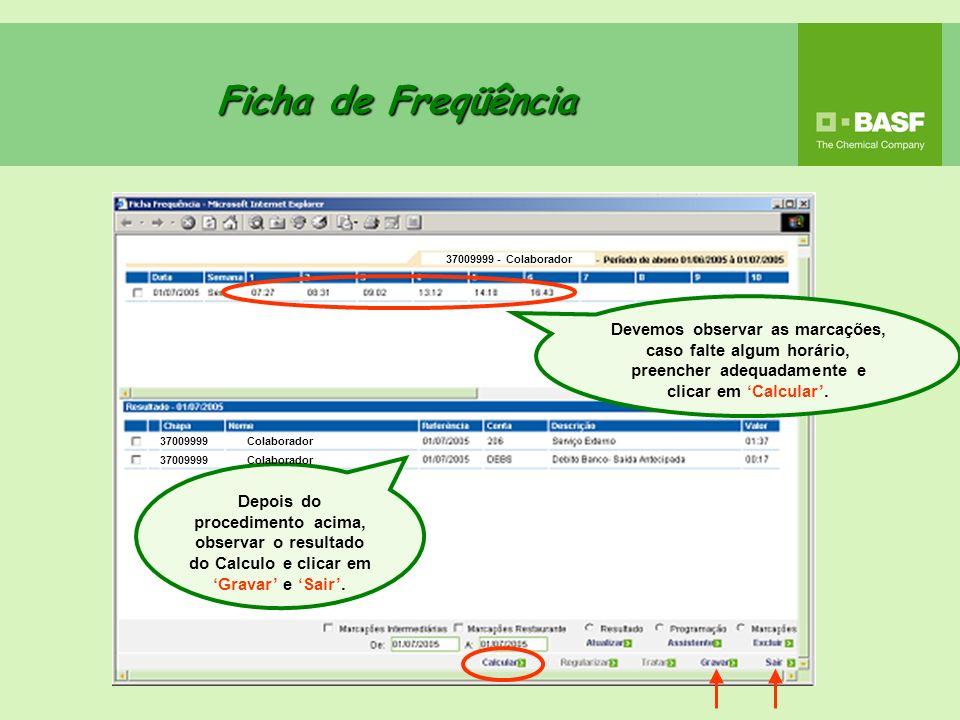 Ficha de Freqüência Devemos observar as marcações, caso falte algum horário, preencher adequadamente e clicar em Calcular. Depois do procedimento acim