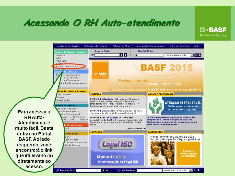 Acessando O RH Auto-atendimento Para acessar o RH Auto- Atendimento é muito fácil. Basta entrar no Portal BASF. Ao lado esquerdo, você encontrará o li