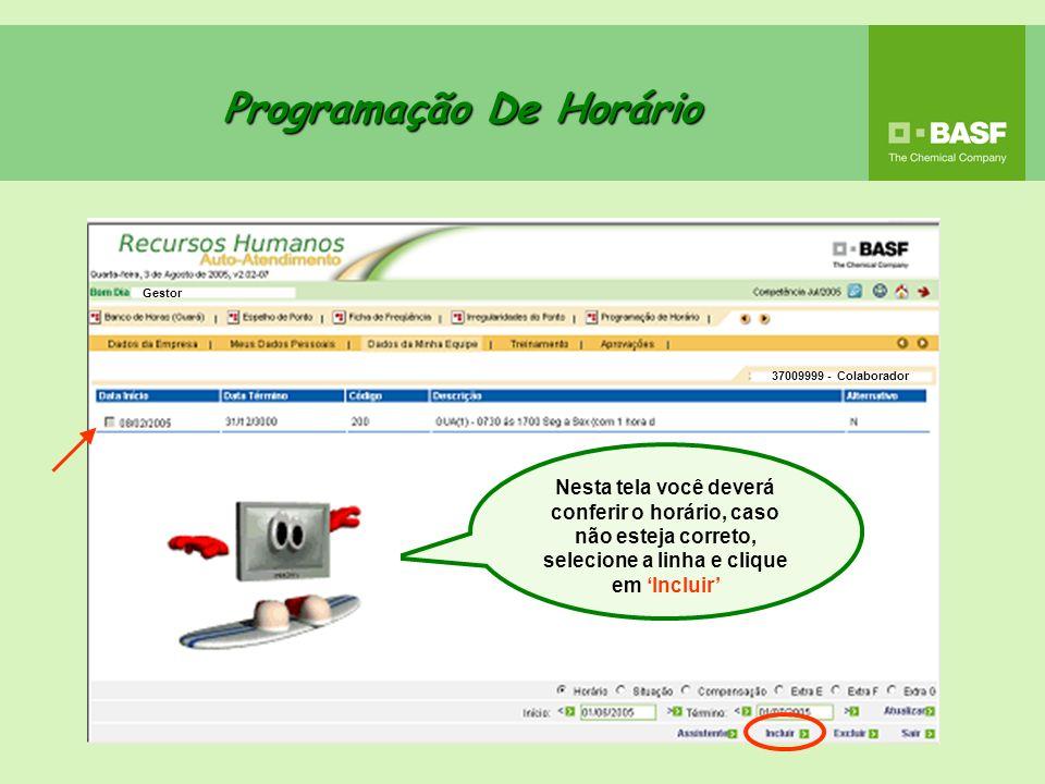 Programação De Horário Nesta tela você deverá conferir o horário, caso não esteja correto, selecione a linha e clique em Incluir Gestor 37009999 - Col