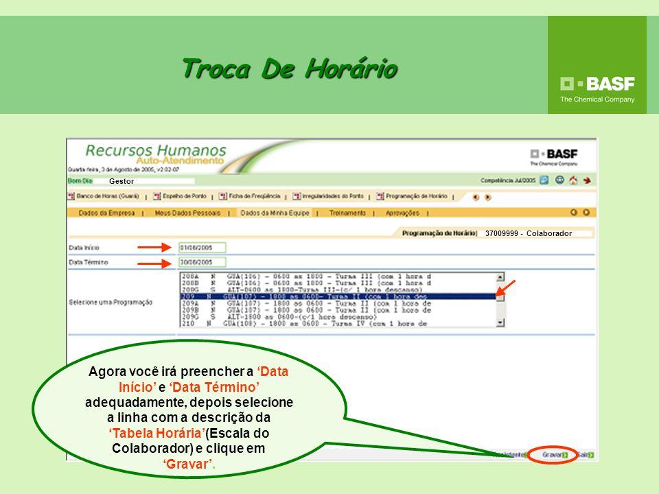 Troca De Horário Agora você irá preencher a Data Início e Data Término adequadamente, depois selecione a linha com a descrição da Tabela Horária(Escal