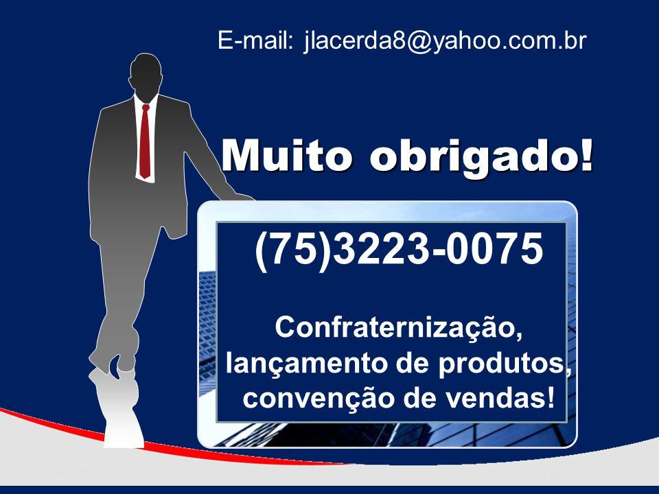 Muito obrigado.(75)3223-0075 Confraternização, lançamento de produtos, convenção de vendas.