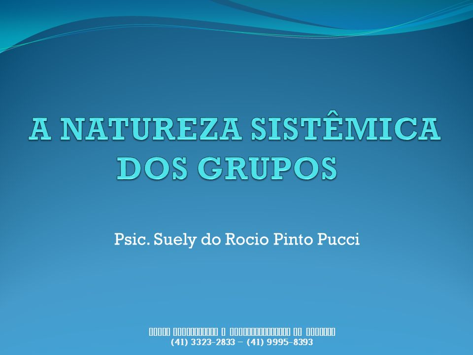 Psic. Suely do Rocio Pinto Pucci PUCCI Consultoria e Desenvolvimento de Pessoas (41) 3323-2833 – (41) 9995-8393