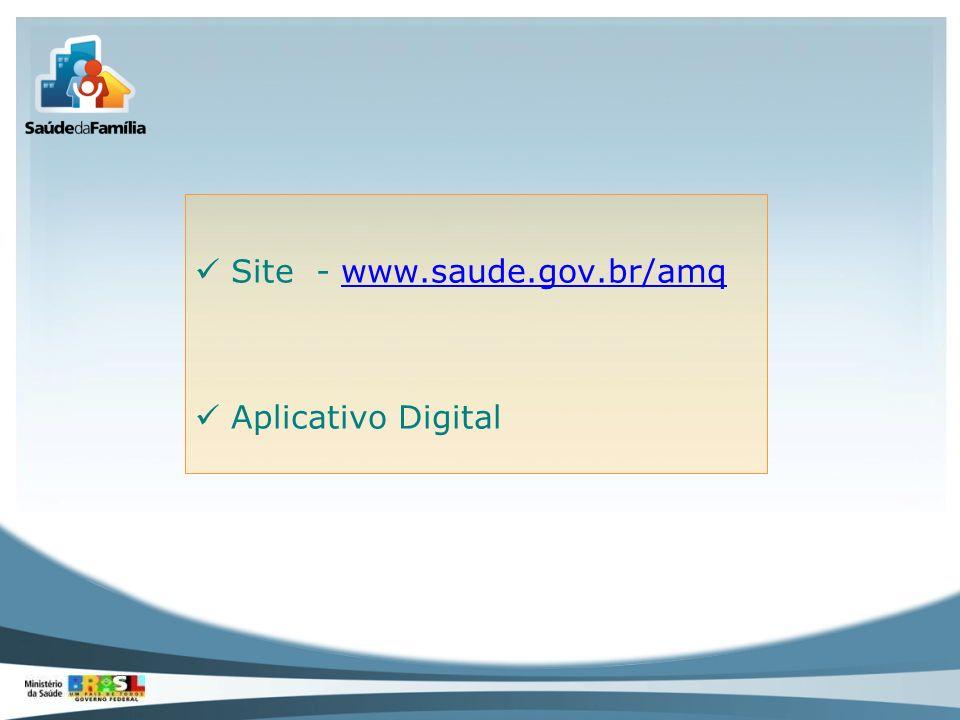 Site - www.saude.gov.br/amqwww.saude.gov.br/amq Aplicativo Digital