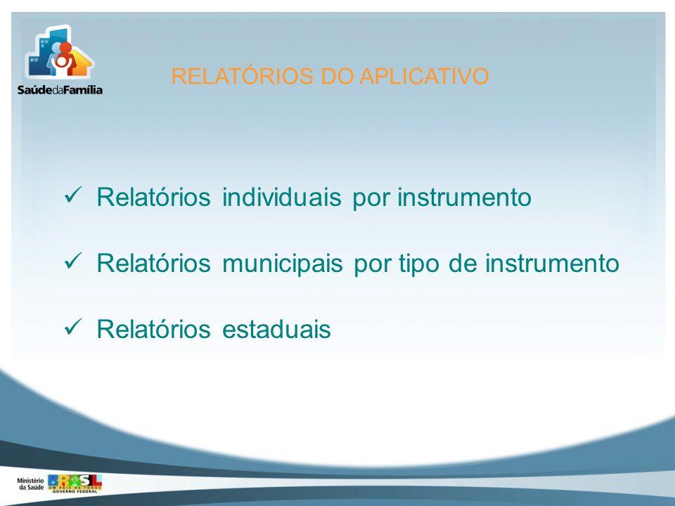 RELATÓRIOS DO APLICATIVO Relatórios individuais por instrumento Relatórios municipais por tipo de instrumento Relatórios estaduais