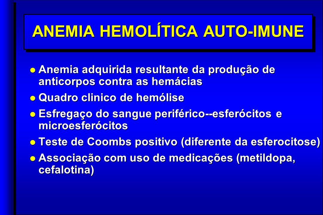 ANEMIA HEMOLÍTICA AUTO-IMUNE l Anemia adquirida resultante da produção de anticorpos contra as hemácias l Quadro clinico de hemólise l Esfregaço do sangue periférico--esferócitos e microesferócitos l Teste de Coombs positivo (diferente da esferocitose) l Associação com uso de medicações (metildopa, cefalotina) l Anemia adquirida resultante da produção de anticorpos contra as hemácias l Quadro clinico de hemólise l Esfregaço do sangue periférico--esferócitos e microesferócitos l Teste de Coombs positivo (diferente da esferocitose) l Associação com uso de medicações (metildopa, cefalotina)