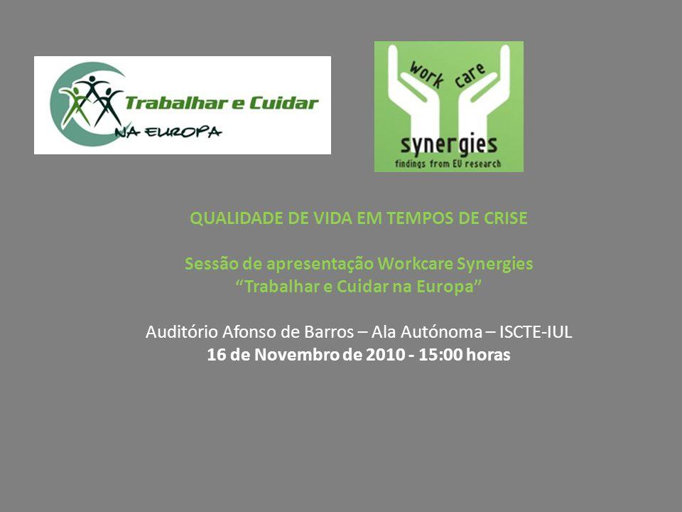 QUALIDADE DE VIDA EM TEMPOS DE CRISE Sessão de apresentação Workcare Synergies Trabalhar e Cuidar na Europa Auditório Afonso de Barros – Ala Autónoma
