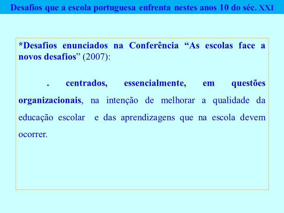 Desafios que a escola portuguesa enfrenta nestes anos 10 do séc. XXI *Desafios enunciados na Conferência As escolas face a novos desafios (2007):. cen