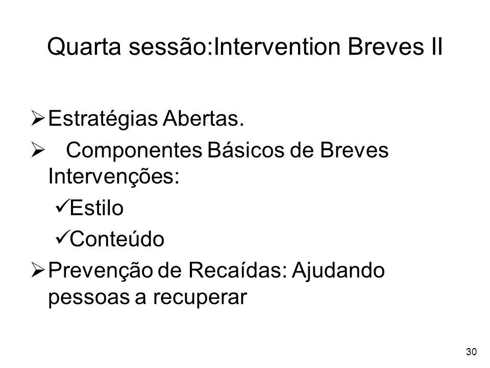 30 Quarta sessão:Intervention Breves II Estratégias Abertas. Componentes Básicos de Breves Intervenções: Estilo Conteúdo Prevenção de Recaídas: Ajudan