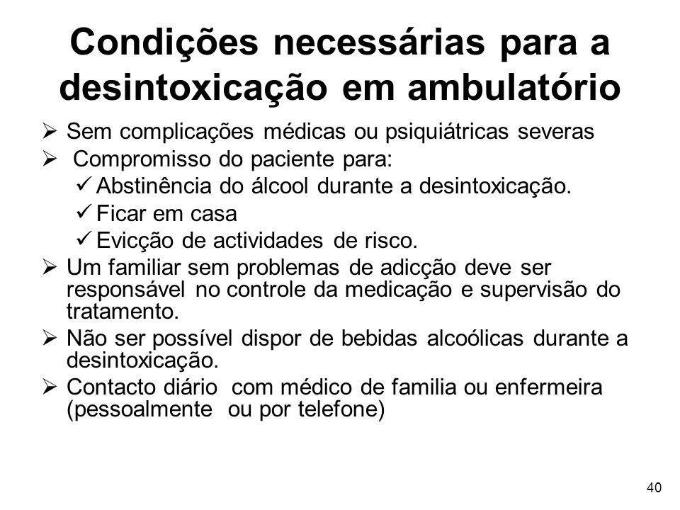 40 Condições necessárias para a desintoxicação em ambulatório Sem complicações médicas ou psiquiátricas severas Compromisso do paciente para: Abstinên