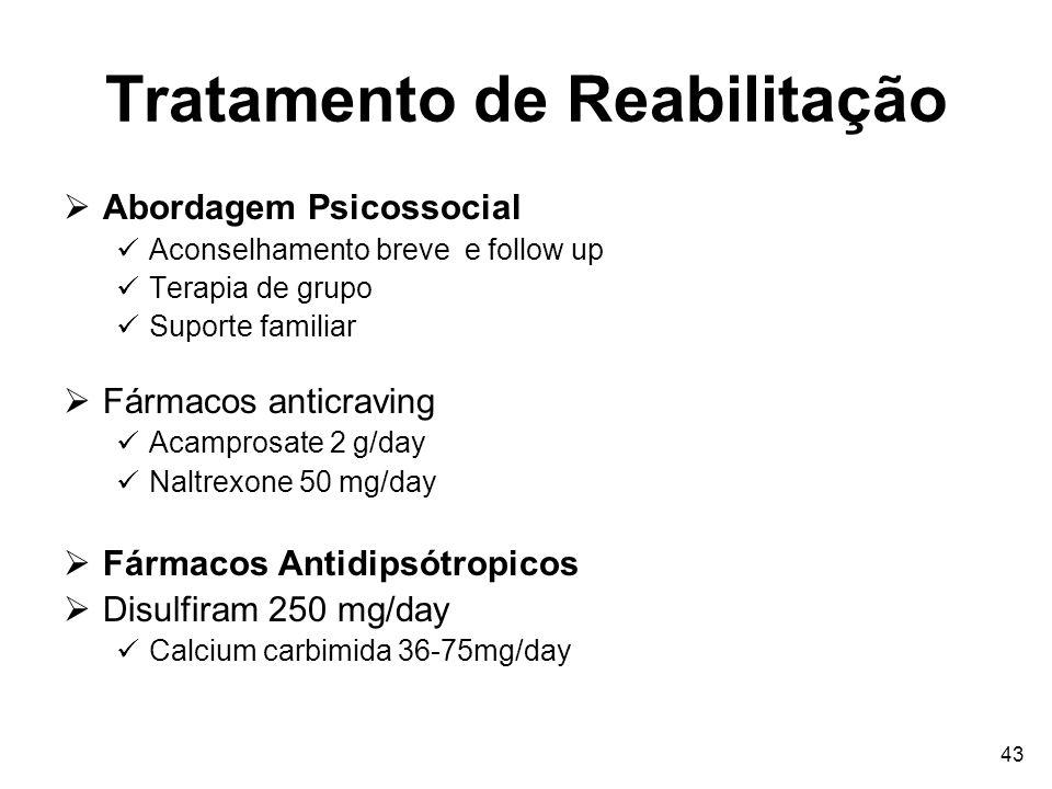 43 Tratamento de Reabilitação Abordagem Psicossocial Aconselhamento breve e follow up Terapia de grupo Suporte familiar Fármacos anticraving Acamprosa