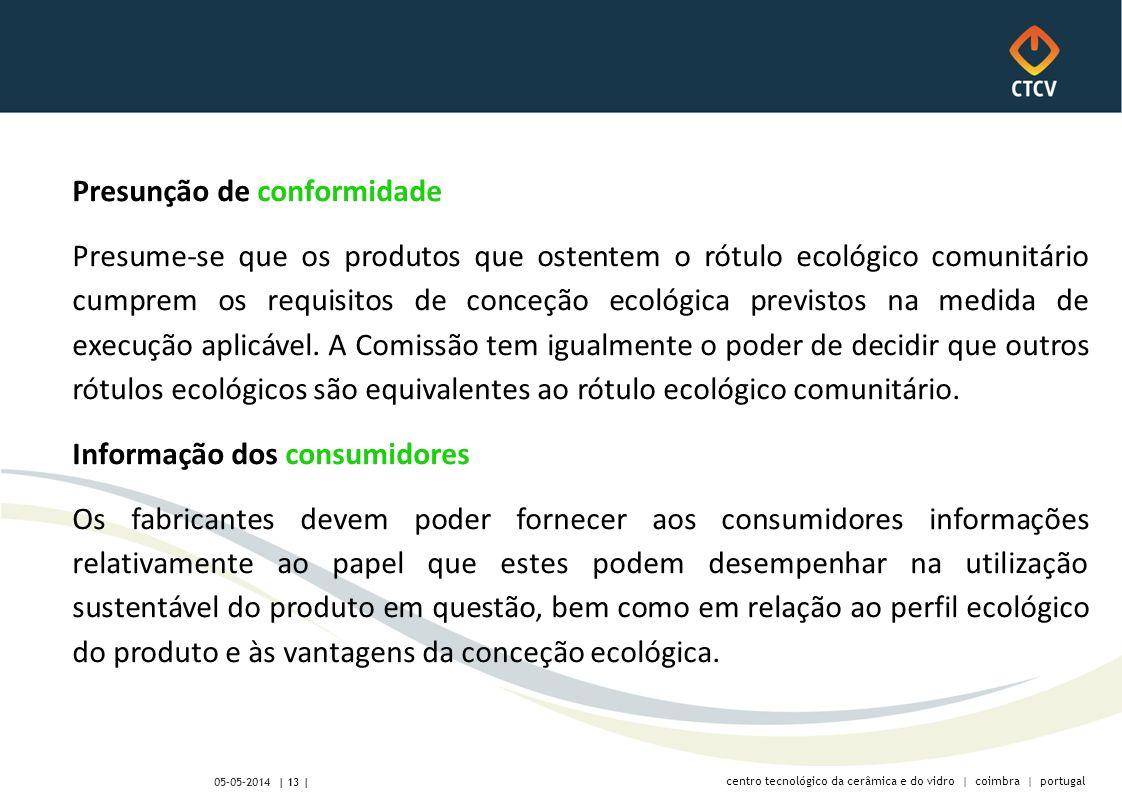 centro tecnológico da cerâmica e do vidro | coimbra | portugal | 13 | 05-05-2014 Presunção de conformidade Presume-se que os produtos que ostentem o rótulo ecológico comunitário cumprem os requisitos de conceção ecológica previstos na medida de execução aplicável.