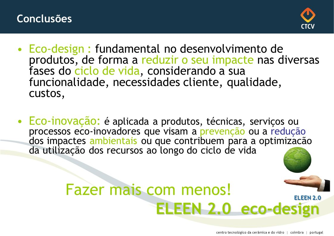 centro tecnológico da cerâmica e do vidro | coimbra | portugal Conclusões Eco-design : fundamental no desenvolvimento de produtos, de forma a reduzir