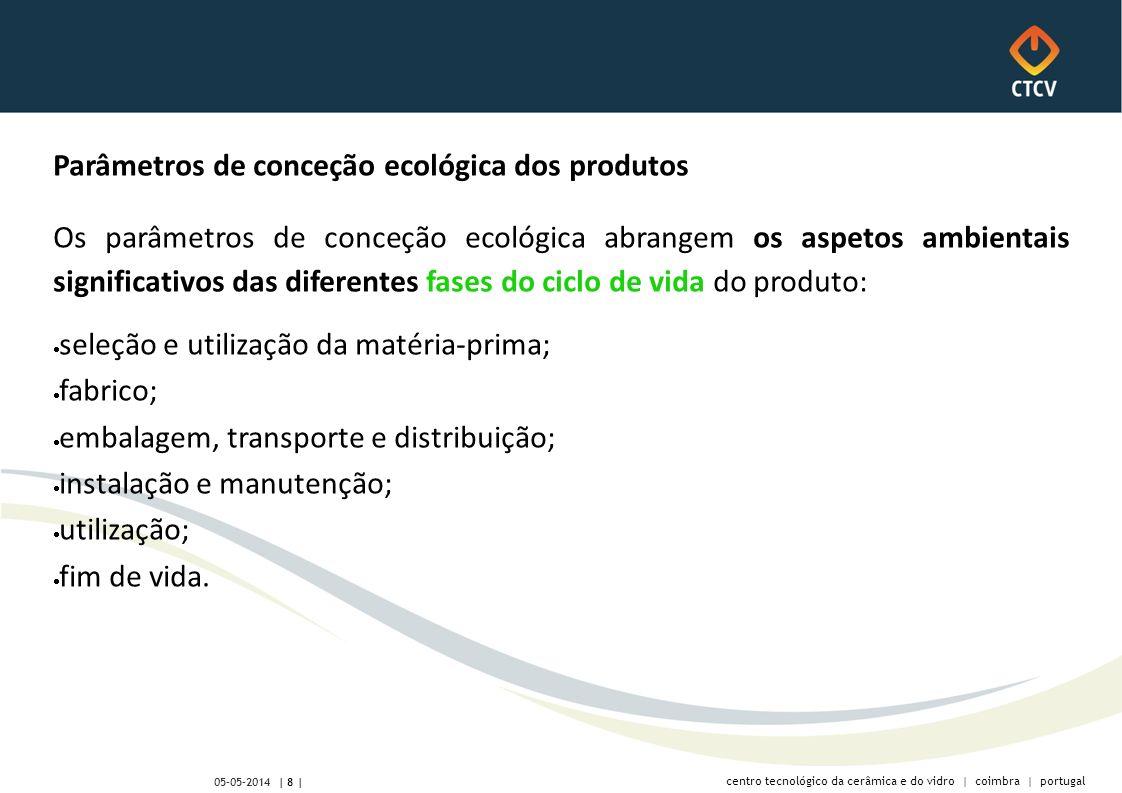 centro tecnológico da cerâmica e do vidro | coimbra | portugal | 8 | 05-05-2014 Parâmetros de conceção ecológica dos produtos Os parâmetros de conceçã