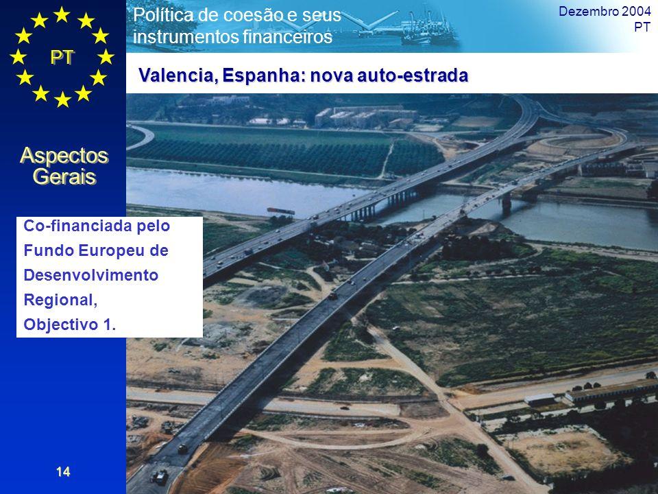 PT Aspectos Gerais Política de coesão e seus instrumentos financeiros Dezembro 2004 PT 14 Valencia, Espanha: nova auto-estrada Co-financiada pelo Fund