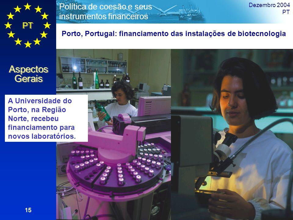 PT Aspectos Gerais Política de coesão e seus instrumentos financeiros Dezembro 2004 PT 15 Porto, Portugal: financiamento das instalações de biotecnolo