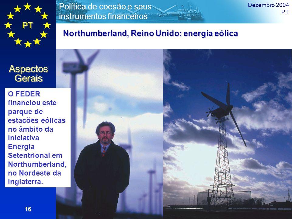 PT Aspectos Gerais Política de coesão e seus instrumentos financeiros Dezembro 2004 PT 16 Northumberland, Reino Unido: energia eólica O FEDER financio